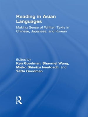 Reading in Asian Languages Making Sense of Written Texts in Chinese,  Japanese,  and Korean