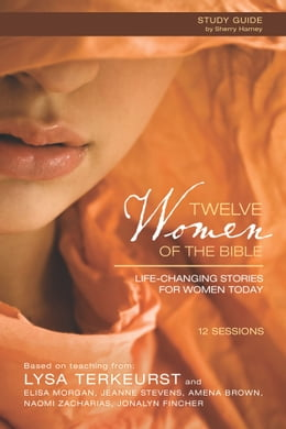 Book Twelve Women of the Bible Study Guide: Life-Changing Stories for Women Today by Lysa TerKeurst