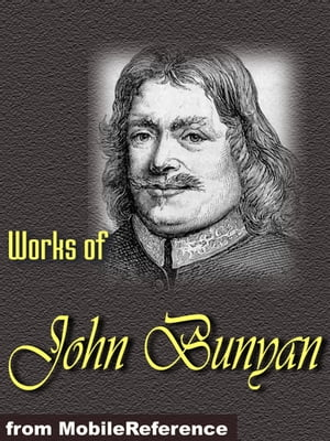 Works Of John Bunyan: The Pilgrim's Progress,  The Holy War,  The Life And Death Of Mr. Badman,  The Heavenly Footman And More. (Mobi Collected Works)
