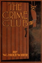 The Crime Club by William Holt-White