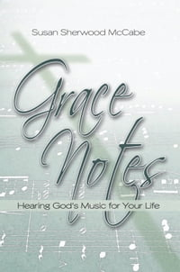 Grace Notes: Hearing God's Music for Your Life
