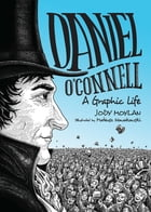 Daniel O'Connell: A Graphic Life by Jody Moylan