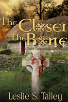 The Closer The Bone by Leslie Talley