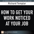 How to Get Your Work Noticed at Your Job by Richard Templar