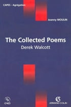 The collected Poems: Derek Walcott by Joanny Moulin