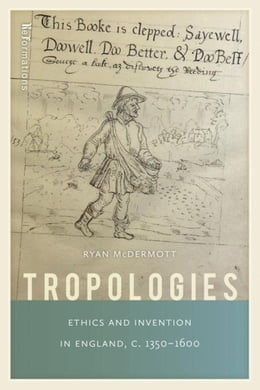 Book Tropologies: Ethics and Invention in England, c.1350-1600 by McDermott, Ryan
