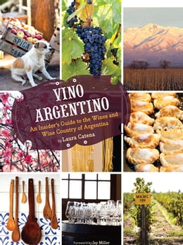 Book Vino Argentino: An Insider's Guide to the Wines and Wine Country of Argentina by Laura Catena