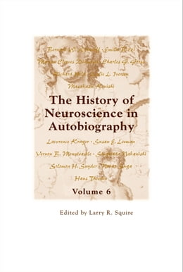 Book The History of Neuroscience in Autobiography Volume 6 by Larry R Squire