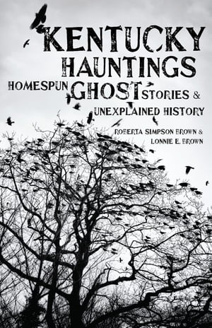 Kentucky Hauntings Homespun Ghost Stories and Unexplained History
