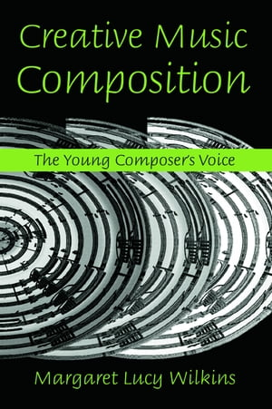Creative Music Composition The Young Composer's Voice