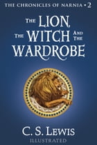 The Lion, the Witch and the Wardrobe (The Chronicles of Narnia, Book 2) by C. S. Lewis