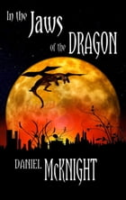 In The Jaws Of The Dragon by Daniel McKnight