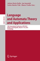 Language and Automata Theory and Applications: 10th International Conference, LATA 2016, Prague, Czech Republic, March 14-18, 2016, Proceedings by Adrian-Horia Dediu