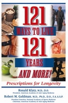 121 Ways to Live 121 Years . . . And More