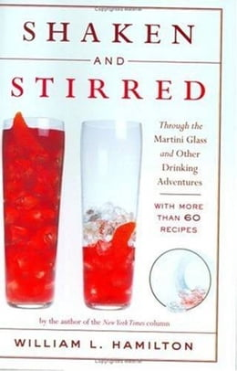 Book Shaken and Stirred: Through the Martini Glass and Other Drinking Adventures by William L. Hamilton