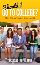 Should I Go to College?: Get the Answers You Need by The Should I Advice Team