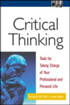 Critical Thinking: Tools for Taking Charge of Your Professional and Personal Life: Tools for Taking Charge of Your Professional and Personal Life by Richard Paul