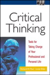 Critical Thinking: Tools for Taking Charge of Your Professional and Personal Life: Tools for Taking…