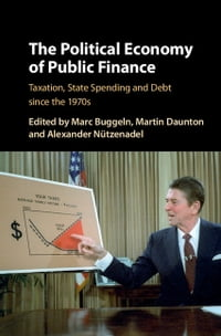 The Political Economy of Public Finance: Taxation, State Spending and Debt since the 1970s