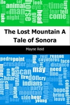 The Lost Mountain: A Tale of Sonora by Mayne Reid