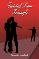 Twisted Love Triangle by Samantha Copeland