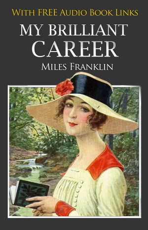 MY BRILLIANT CAREER Classic Novels: New Illustrated [Free Audiobook Links] by MILES FRANKLIN