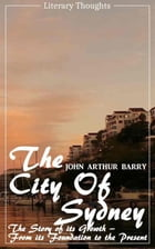 The City of Sydney (John Arthur Barry) - fully illustrated - (Literary Thoughts Edition) by John Arthur Barry