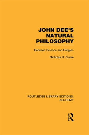 John Dee's Natural Philosophy Between Science and Religion