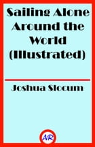 Sailing Alone Around the World (Illustrated) by Joshua Slocum