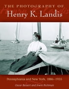 The Photography of Henry K. Landis: Pennsylvania and New York, 1886-1955 by Oscar Beisert