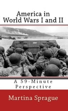 America in World Wars I and II by Martina Sprague