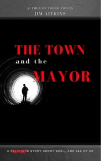 The Town and the Mayor: A Story About God... and All of Us.