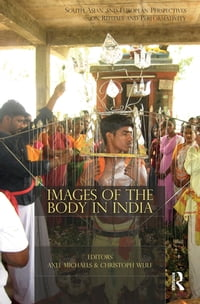 Images of the Body in India: South Asian and European Perspectives on Rituals and Performativity