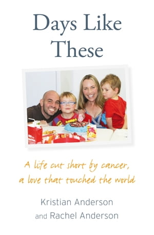 Days Like These: A life cut short by cancer, a love that touched the world