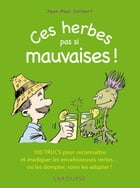 Ces herbes... pas si mauvaises ! by Jean-Paul Collaert