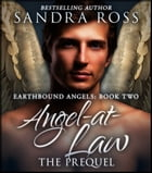 Angel-at-Law, The Prequel: Earthbound Angels 2 by Sandra Ross