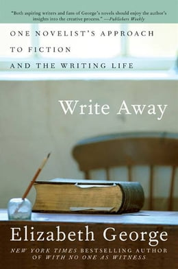 Book Write Away: One Writer's Approach to the Novel by Elizabeth George