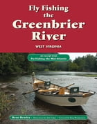 Fly Fishing the Greenbrier River, West Virginia: An Excerpt from Fly Fishing the Mid-Atlantic by Beau Beasley