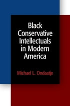 Black Conservative Intellectuals in Modern America by Michael L. Ondaatje