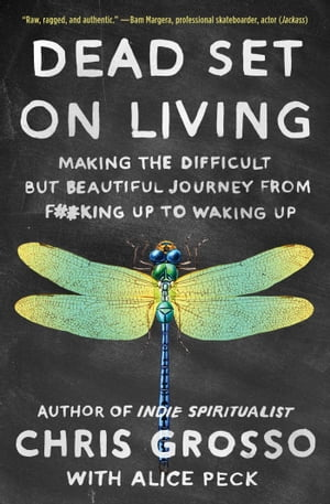 Dead Set on Living: Making the Difficult but Beautiful Journey from F#*king Up to Waking Up de Chris Grosso