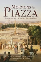 Mormons in the Piazza: History of the Latter-day Saints in Italy by Toronto