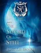The Sword of Steel: Part 1 by James K. B. Brough