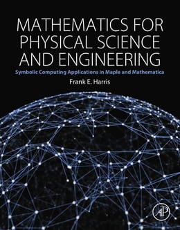 Book Mathematics for Physical Science and Engineering: Symbolic Computing Applications in Maple and… by Frank E. Harris