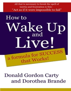 How to Wake Up and Live: A Formula for Success That Works