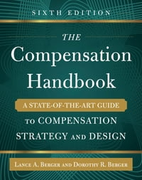 The Compensation Handbook, Sixth Edition: A State-of-the-Art Guide to Compensation Strategy and…