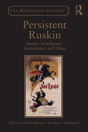 Persistent Ruskin Studies in Influence,  Assimilation and Effect