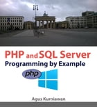 PHP and SQL Server Programming By Example by Agus Kurniawan