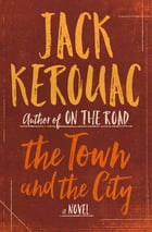 The Town and the City: A Novel by Jack Kerouac