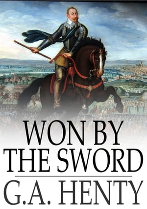 Won by the Sword: A Story of the Thirty Years' War by G. A. Henty