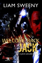 Welcome Back, Jack: A Jack LeClere Thriller by Liam Sweeny